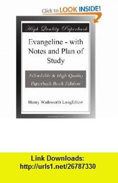Evangeline - with Notes and Plan of Study Henry Wadsworth Longfellow ,   ,  , ASIN: B003VS14FS , tutorials , pdf , ebook , torrent , downloads , rapidshare , filesonic , hotfile , megaupload , fileserve