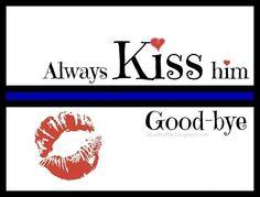 Always kiss him good-bye, <3