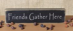 Friends Gather Sign - 10 Inch