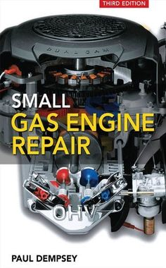 Small Gas Engine Repair by Paul K. Dempsey. $17.32. Publisher: McGraw-Hill Professional; 3 edition (June 1, 2008). 241 pages