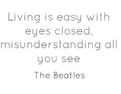 """beAtles+quotes   Beatles Quotes """"Living is Easy With Eyes Closed...""""   Entertainment ..."""