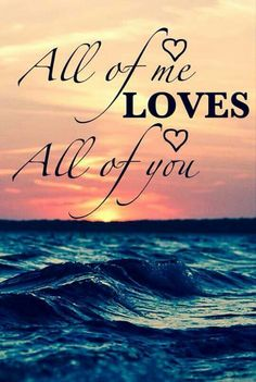 All Of Me Loves All Of You photography sunset beautiful ocean heart relationship quotes love pictures Cute Love Quotes, Soulmate Love Quotes, Love Quotes For Her, Romantic Love Quotes, Love Yourself Quotes, Sweet Dream Quotes, Good Morning Quotes For Him, Good Morning Love, Good Night Quotes