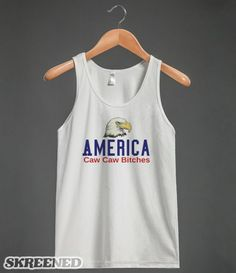Caw Caw Bitches - America- Perfect tank for the 4th of July.