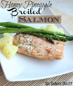 Honey Pineapple Broiled Salmon from Sixsistersstuff.com #fish #salmon #Healthy