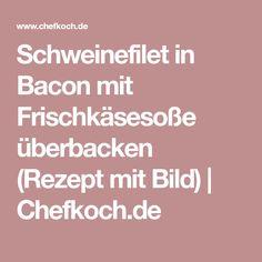 Schweinefilet in Bacon mit Frischkäsesoße überbacken (Rezept mit Bild) | Chefkoch.de