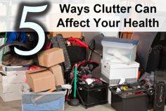 You knew it was an inconvenience, but who would have thought clutter could impact your life in other ways? Collections of unorganized and seemingly useless stuff can actually have a negative impact on your health.