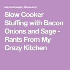 Slow Cooker Stuffing with Bacon Onions and Sage - Rants From My Crazy Kitchen