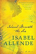 Island Beneath the Sea by Isabel Allende:  With a multitude of vivid characters and lush settings — from Saint-Domingue sugar plantations to 19th-century New Orleans — this book is everything you expect from Isabel Allende, an epic that swells with beauty, anguish, and, above all, passion. by Rico...