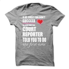 Try doing what your COURT REPORTER #shirt #T-Shirts. PURCHASE NOW => https://www.sunfrog.com/LifeStyle/Try-doing-what-your-COURT-REPORTER.html?id=60505