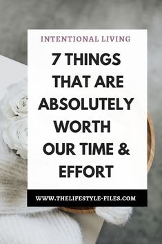 7 things that are worth our time and effort /// intentional living / personal growth / simple living / mindfulness / slow living / minimalism / self care / personal development / inspiration Slow Living, Mindful Living, Motivational Quotes For Life, Quotes To Live By, Inspiring Quotes, Self Development, Personal Development, Always Learning, New Things To Learn