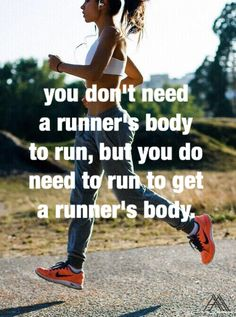 Just RUN! Slow or fast...just do it and you'll see results.