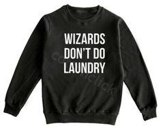 Wizards Don't Do Laundry Shirt Hipster Shirt Fashion Funny Slogan Shirt Unisex Shirt Men Shirt Women Shirt Sweater Jumper Long Sleeve Shirt