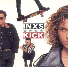 INXS - Kick - One of my favorite albums. Cult group for Yellowstone Employees in the late 80s