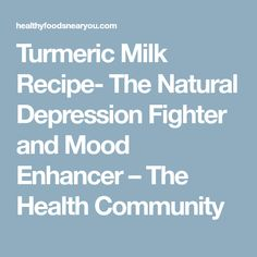 Turmeric Milk Recipe- The Natural Depression Fighter and Mood Enhancer – The Health Community Thai Pasta, Turmeric Milk, Mood Enhancers, Milk Recipes, Depression, Community, Natural, Health, Health Care