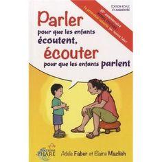 Parler pour que les enfants écoutent, écouter pour que les enfants parlent de Faber & Mazlish