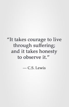 Courage and honesty...