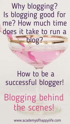 Why blogging? Is blogging good for me? How much time does it take to run a blog? How to be a successful blogger! Blogging behind the scene!