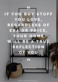 If you buy stuff you love, regardless of era or price, your home will be a true reflection of you – Sarah Norwood Read more beautiful quotes about the home here: https://nyde.co.uk/blog/quotes-about-home/