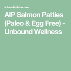 AIP Salmon Patties (Paleo & Egg Free) - Unbound Wellness