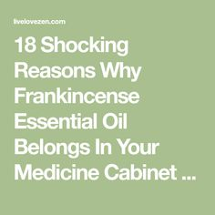 18 Shocking Reasons Why Frankincense Essential Oil Belongs In Your Medicine Cabinet - Live Love Zen