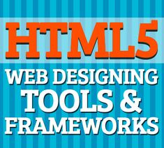 30 Useful HTML5 Web Designing Tools for Designers & Developers