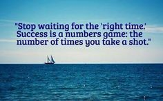 "Stop waiting for the ""right"" time."