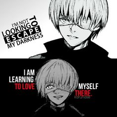 """ I'm not looking to escape my darkness, I'm learning to love myself there.."" 