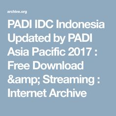 PADI IDC Indonesia Updated by PADI Asia Pacific 2017 : Free Download & Streaming : Internet Archive