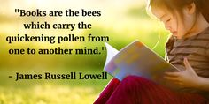 """""""Books are the bees which carry the quickening pollen from one to another mind. Reading Books, Kids Reading, James Russell Lowell, Quotes For Kids, Bees, Carry On, Mindfulness, Wellness, Learning"""