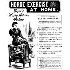 Horse Exercise at Home.  It is a complete cure for OBESITY, HYSTERIA, and GOUT.  I'm totally getting one!