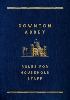 Downton Abbey: Rules for Household Staff by Carson