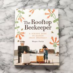 The Paperback of the The Rooftop Beekeeper: A Scrappy Guide to Keeping Urban Honeybees by Megan Paska, Masako Kubo Drone Bee, Beekeeping For Beginners, Raising Bees, New Cookbooks, Queen Bees, Bee Keeping, Special Guest, Rooftop, This Book
