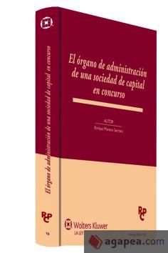 El órgano de administración de una sociedad de capital en concurso /Enrique Moreno Serrano.. -- [Madrid] : Wolters Kluwer. La Ley, 2014.