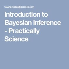 Introduction to Bayesian Inference - Practically Science
