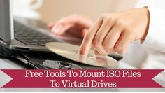 7 Free Tools To Mount ISO Image Files As Virtual Drives