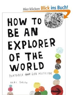 How to Be an Explorer of the World: Portable Life Museum: Amazon.de: Keri Smith: Englische Bücher