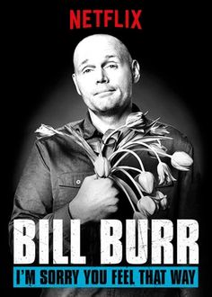 """Bill Burr: I'm Sorry You Feel That Way - """"His funniest stand-up yet!"""""""