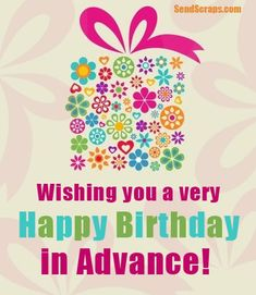 Wishing you a very Happy Birthday in Advance! Advance Happy Birthday Wishes, Wishing Someone Happy Birthday, Happy Early Birthday, Happy Birthday Pictures, Birthday Images, Cute Birthday Cards, Happy B Day, For Facebook, Balloons