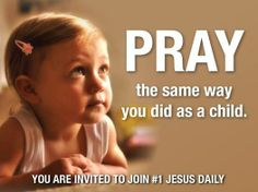 Why pray like a child? Children have more faith and trust.