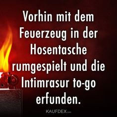Vorhin mit dem Feuerzeug in der Hosentasche rumgespielt und die Intimrasur to-go… Previously played around with the lighter in your pocket and invented the intimate shaving to-go. Crazy Jokes, Short Funny Quotes, Wit And Wisdom, Funny Pictures, Lol, Cool Stuff, Memes, To Go, Black