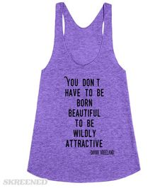 wildly attractive   You don't have to be born beautiful to be wildly attractive. - Diana Vreeland #Skreened