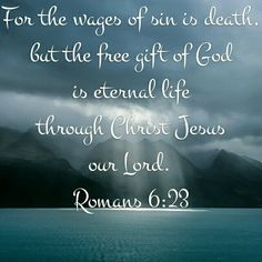 Wages: something earned. Sin: transgression or rebellion against God's laws.         - an offense or fault against God.  Even though we have earned death, God has offered a free gift of life.  Just because he offers it, doesn't mean we possess it.  We MUST accept this gift.