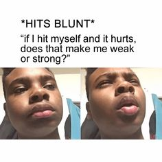 hits blunt 25 best memes about hits blunt hits blunt Funny Black Memes, Crazy Funny Memes, Really Funny Memes, Stupid Funny Memes, Funny Tweets, Haha Funny, Funny Shit, Hilarious, Funny Stuff