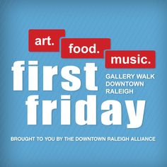 First Friday Raleigh  Downtown walk of great art, music, and food!