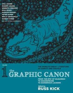 The Graphic Canon, Volumes 1 & 2: From the Epic of Gilgamesh to Shakespeare to Dangerous Liaisons by Russ Kick. More than 100 different illustrators bring their truly awesome talents to the page in a mesmerizing mix of styles, with full color throughout.