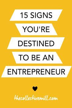 15 Signs You're Destined to be an Entrepreneur:  If you're looking at this pin, you've already checked off #1 on this list! This means you've thought about becoming an entrepreneur which is awesome. The problem is most of us don't think it can become a reality. But why not? Check out these 15 signs to see if you're destined to be an entrepreneur. http://TheCollectiveMill.com