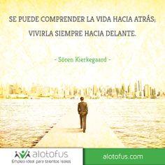 Se puede comprender la #vida hacia #atrás, vivirla siempre hacia #delante. Soren www.alotofus.com #frase #motivación #quote