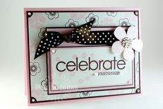 SC197 -- Celebrate Friendship by MakiJ - Cards and Paper Crafts at Splitcoaststampers