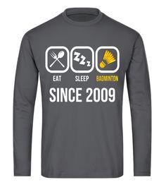 Eat Sleep Badminton Since 2009 T-Shirt 8th Birthday Gift badminton shirt women,badminton shirt,yonex badminton shirt,badminton t shirt,lining badminton shirt,funny badminton shirt,victor badminton t-shirt,