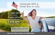 "Celebrate With a Great Buy in July. Click on the ""Promotions"" tab for terms and conditions: http://www.hertzcarsales.com/"